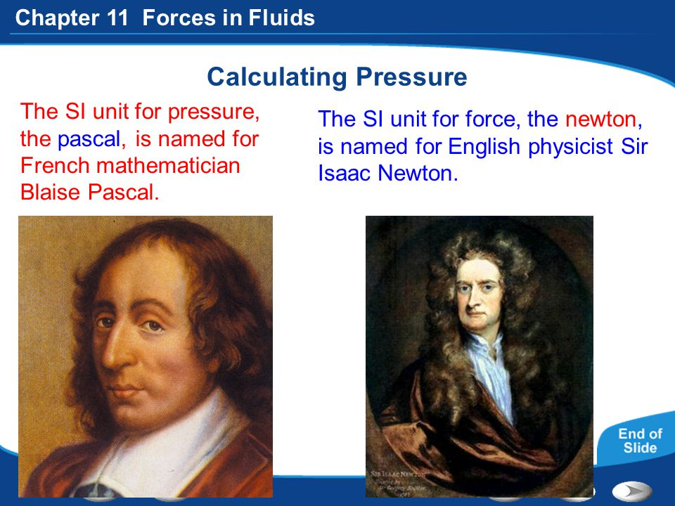 Calculating Pressure The SI unit for pressure, the pascal, is named for French mathematician Blaise Pascal.