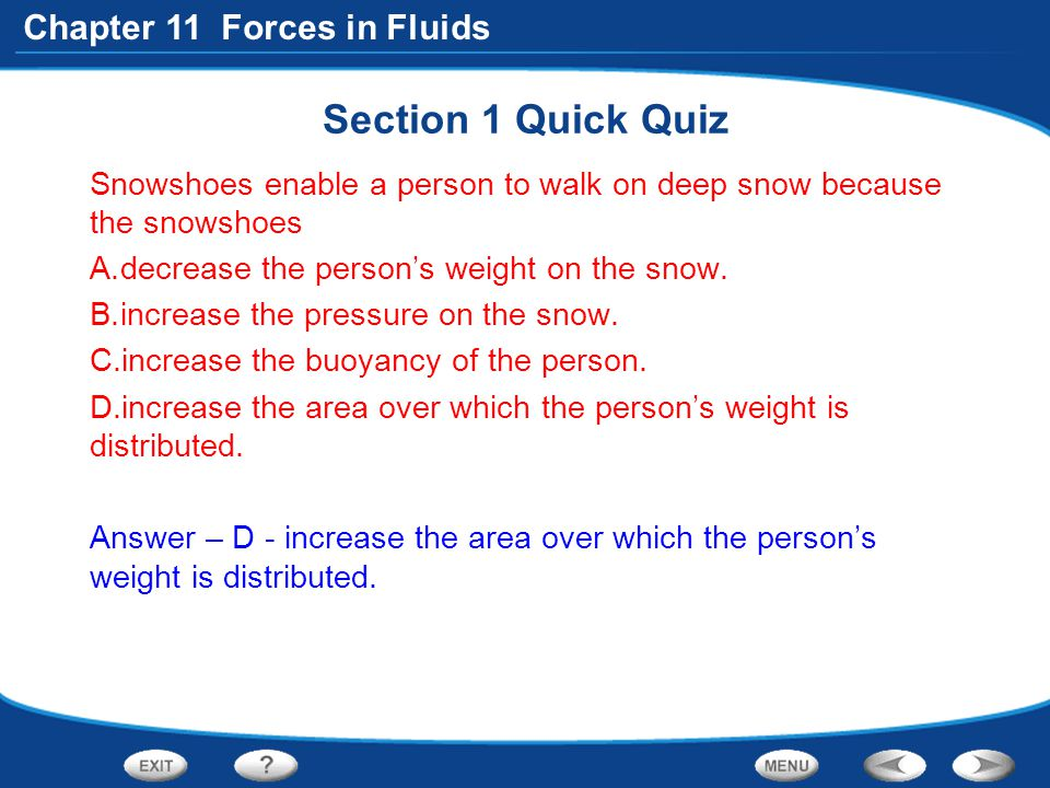 Section 1 Quick Quiz Snowshoes enable a person to walk on deep snow because the snowshoes. decrease the person's weight on the snow.