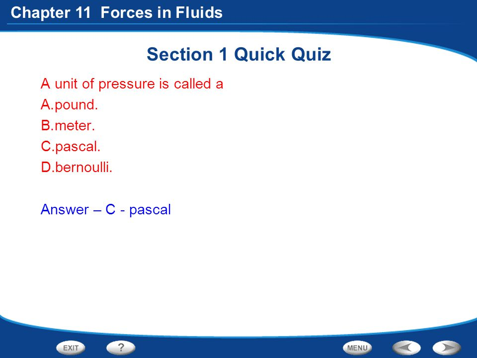 Section 1 Quick Quiz A unit of pressure is called a pound. meter.