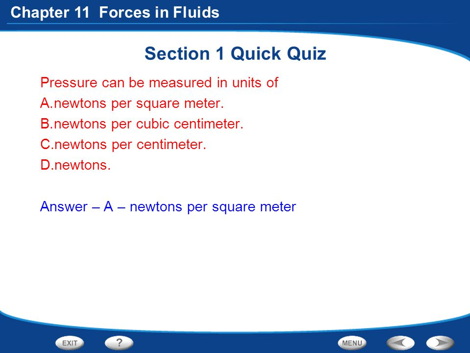 Section 1 Quick Quiz Pressure can be measured in units of