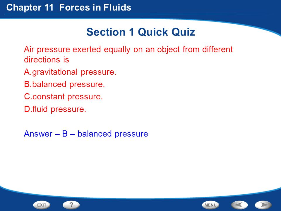 Section 1 Quick Quiz Air pressure exerted equally on an object from different directions is. gravitational pressure.