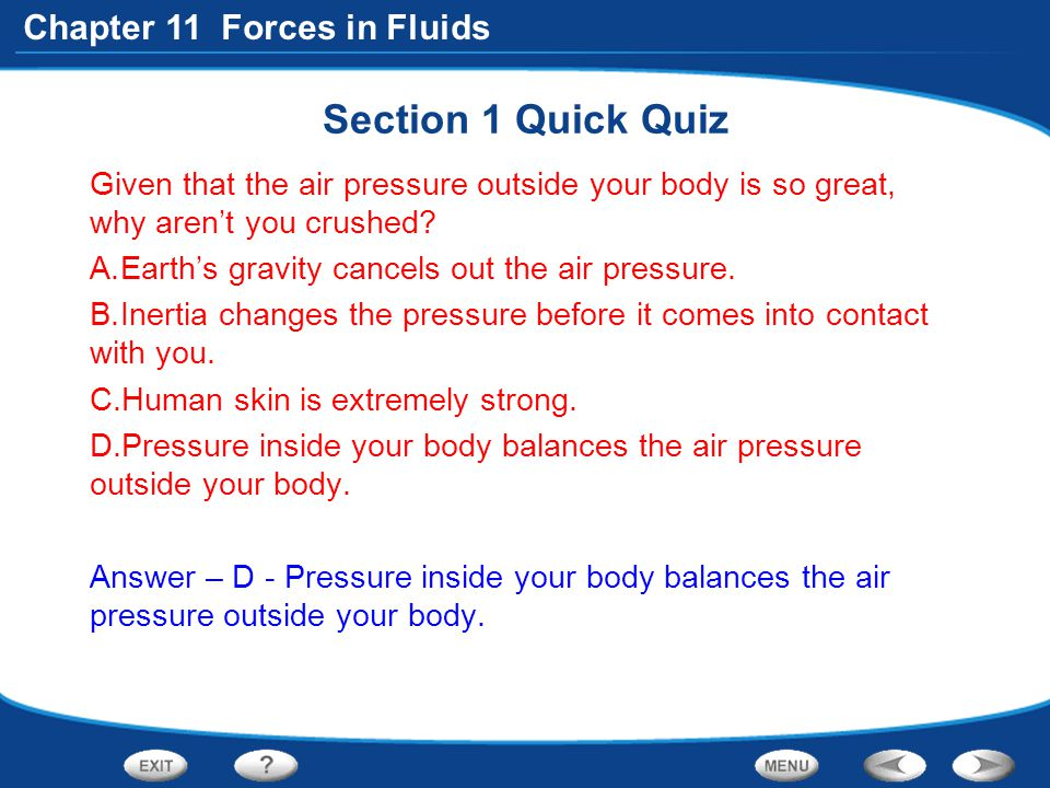 Section 1 Quick Quiz Given that the air pressure outside your body is so great, why aren't you crushed