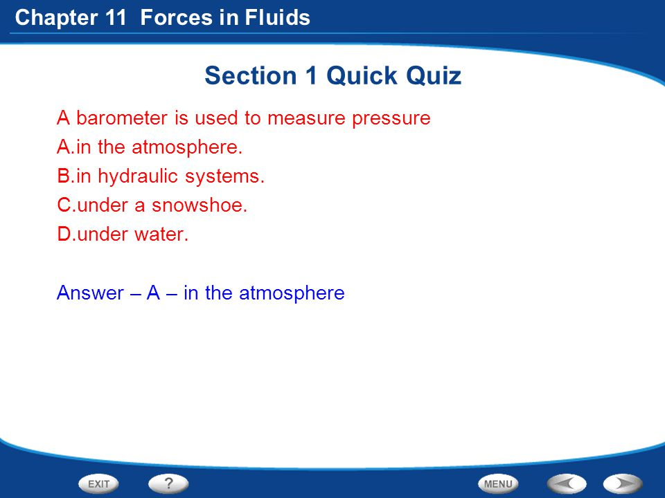 Section 1 Quick Quiz A barometer is used to measure pressure