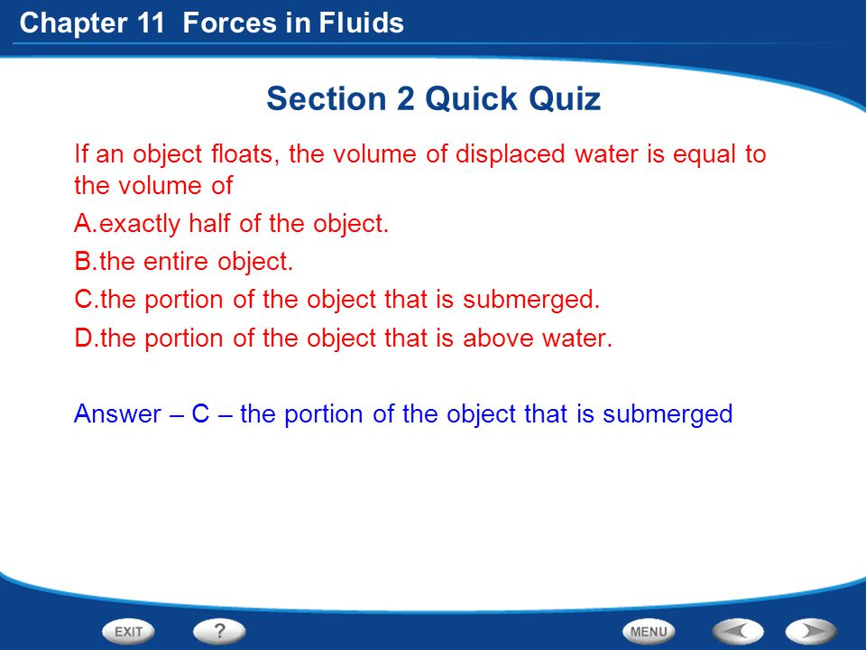 Section 2 Quick Quiz If an object floats, the volume of displaced water is equal to the volume of. exactly half of the object.