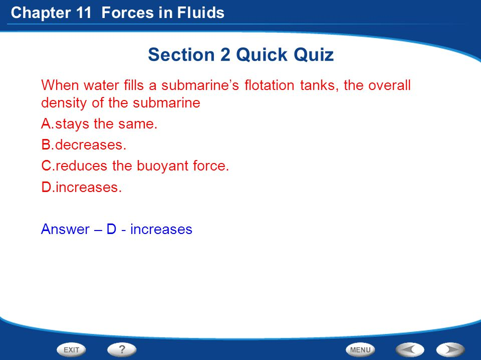 Section 2 Quick Quiz When water fills a submarine's flotation tanks, the overall density of the submarine.