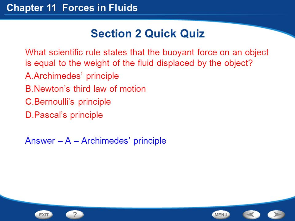 Section 2 Quick Quiz What scientific rule states that the buoyant force on an object is equal to the weight of the fluid displaced by the object