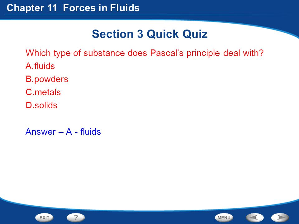 Section 3 Quick Quiz Which type of substance does Pascal's principle deal with fluids. powders. metals.