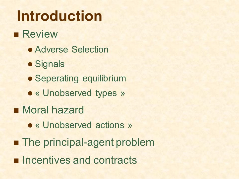 Introduction Review Moral hazard The principal-agent problem