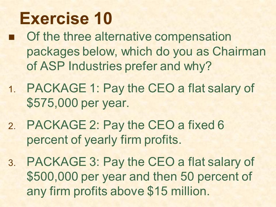 Exercise 10 Of the three alternative compensation packages below, which do you as Chairman of ASP Industries prefer and why