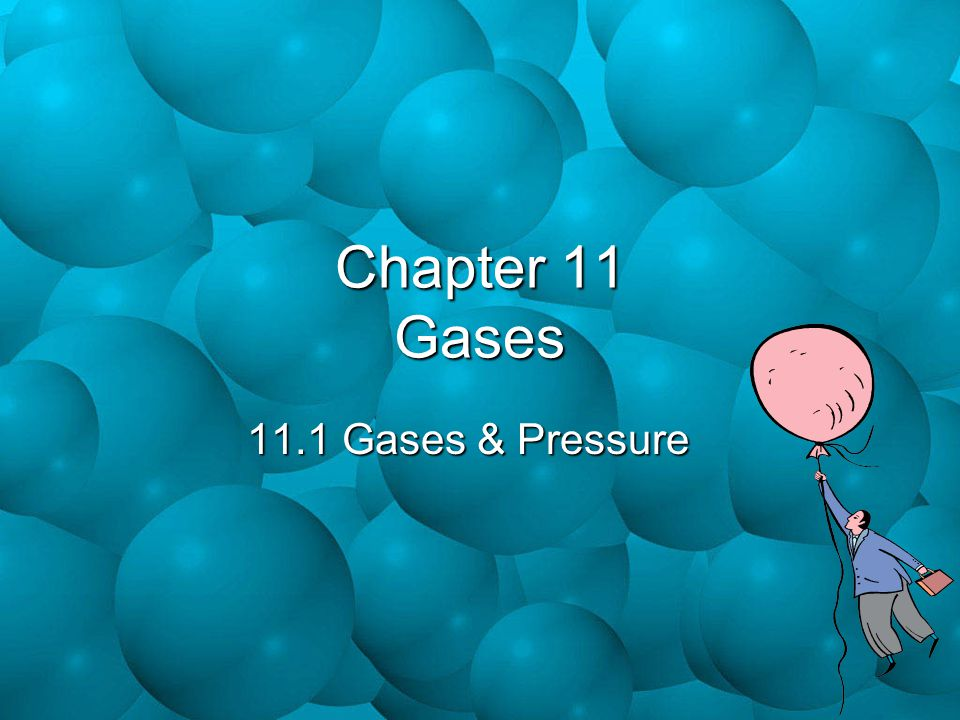 Chapter 11 Gases 11.1 Gases & Pressure