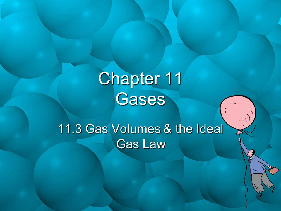 11.3 Gas Volumes & the Ideal Gas Law