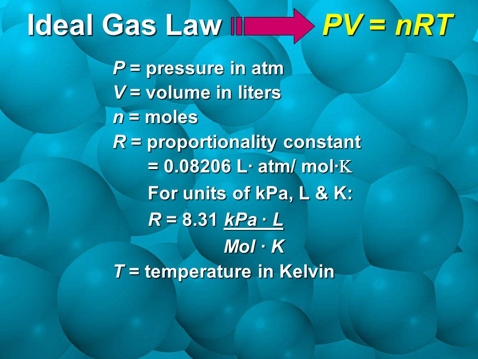Ideal Gas Law PV = nRT P = pressure in atm V = volume in liters