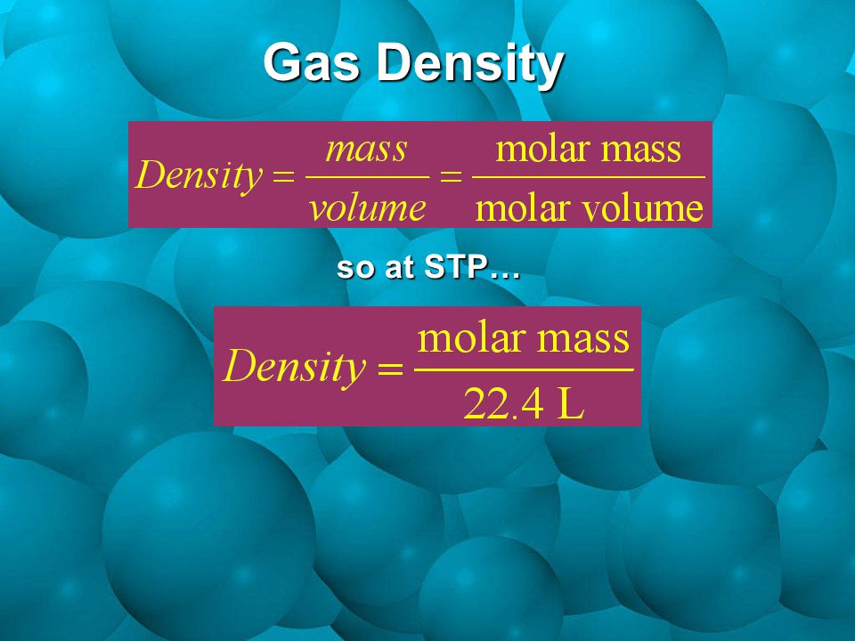 Gas Density so at STP…