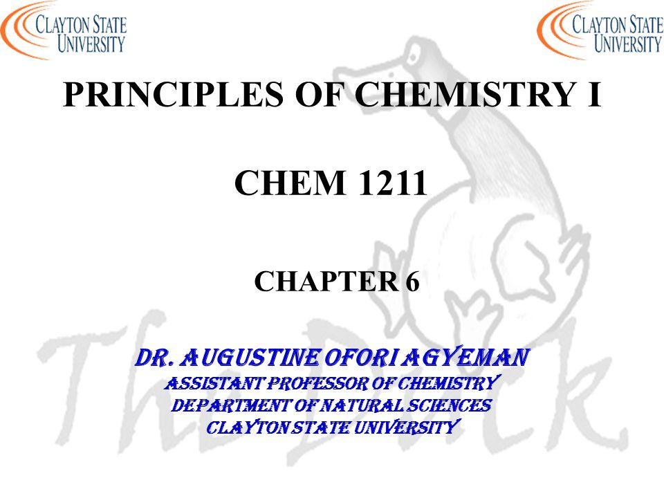 PRINCIPLES OF CHEMISTRY I CHEM 1211 CHAPTER 6
