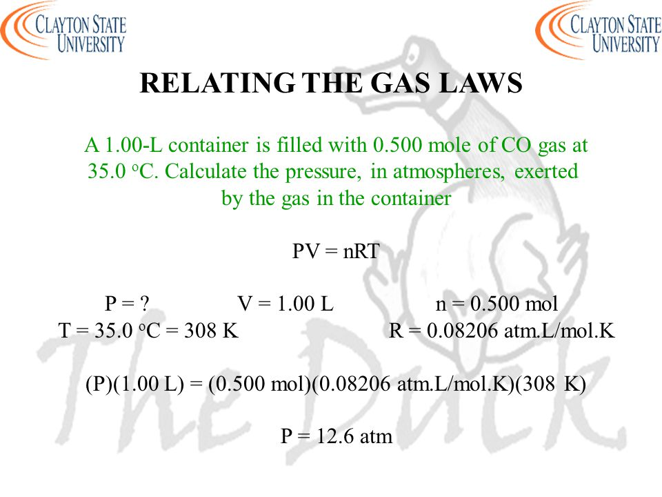 RELATING THE GAS LAWS A 1.00-L container is filled with 0.500 mole of CO gas at. 35.0 oC. Calculate the pressure, in atmospheres, exerted.