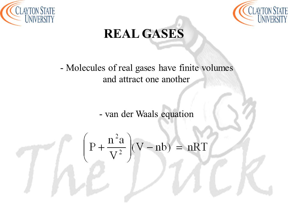 REAL GASES - Molecules of real gases have finite volumes