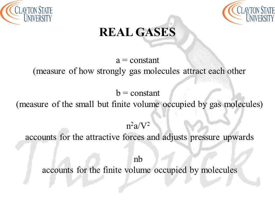 REAL GASES a = constant. (measure of how strongly gas molecules attract each other. b = constant.