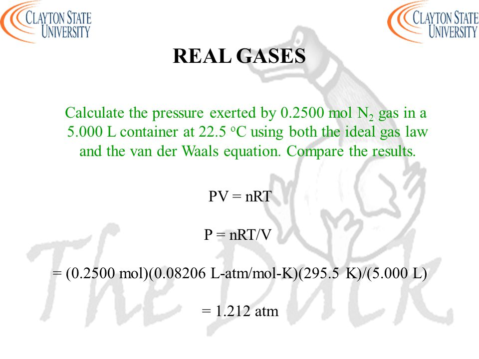 REAL GASES Calculate the pressure exerted by 0.2500 mol N2 gas in a