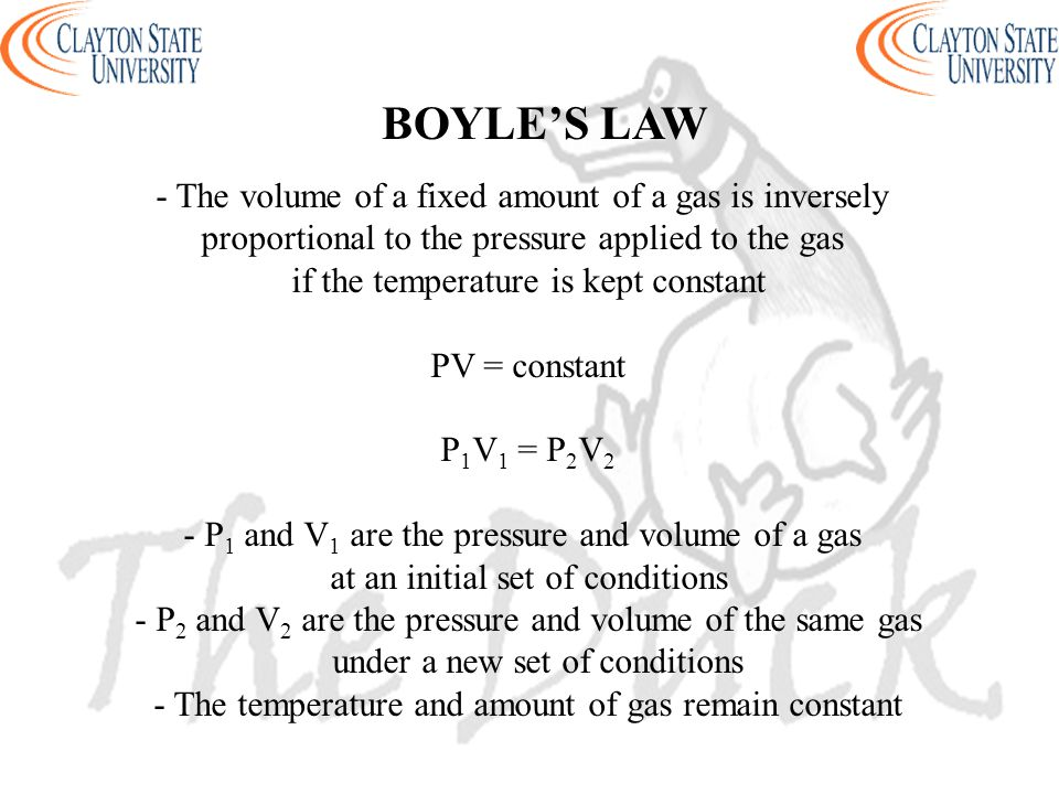 BOYLE'S LAW - The volume of a fixed amount of a gas is inversely