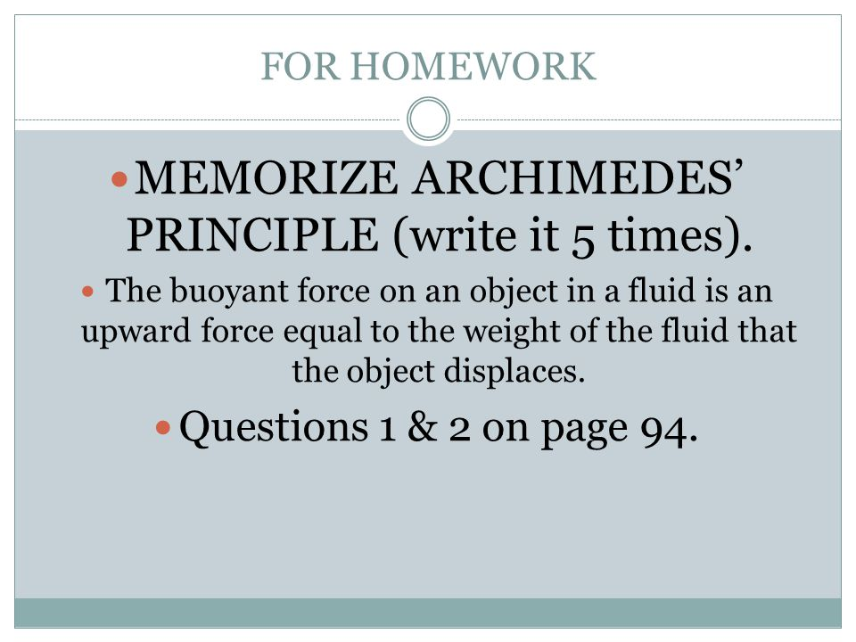 MEMORIZE ARCHIMEDES' PRINCIPLE (write it 5 times).