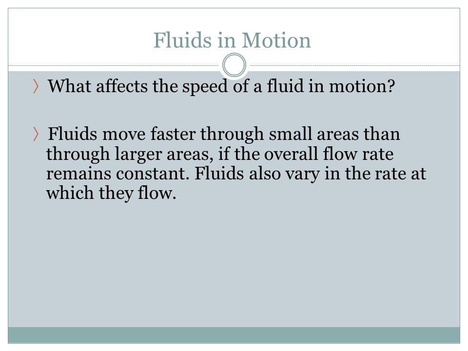 Fluids in Motion What affects the speed of a fluid in motion