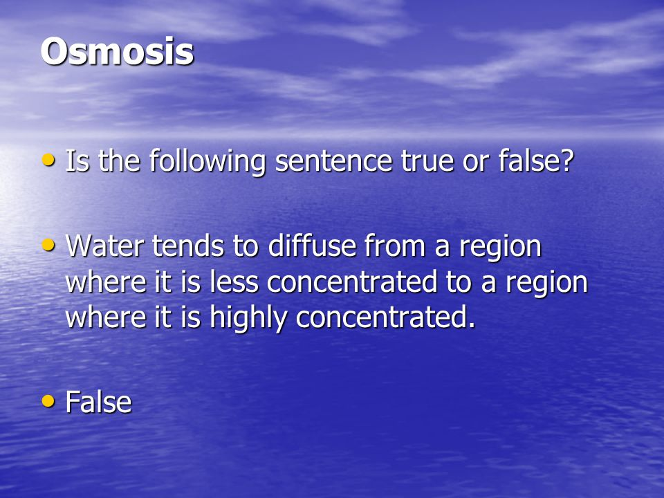 Osmosis Is the following sentence true or false