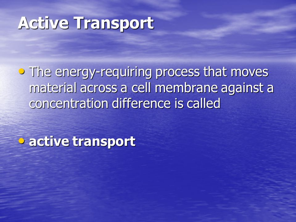 Active Transport The energy-requiring process that moves material across a cell membrane against a concentration difference is called.