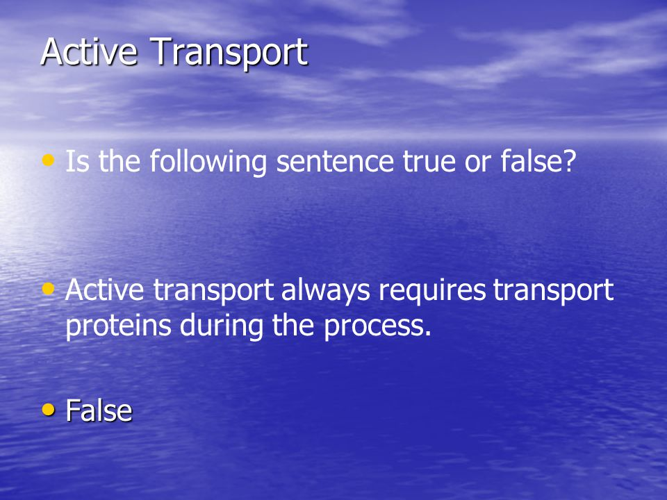 Active Transport Is the following sentence true or false