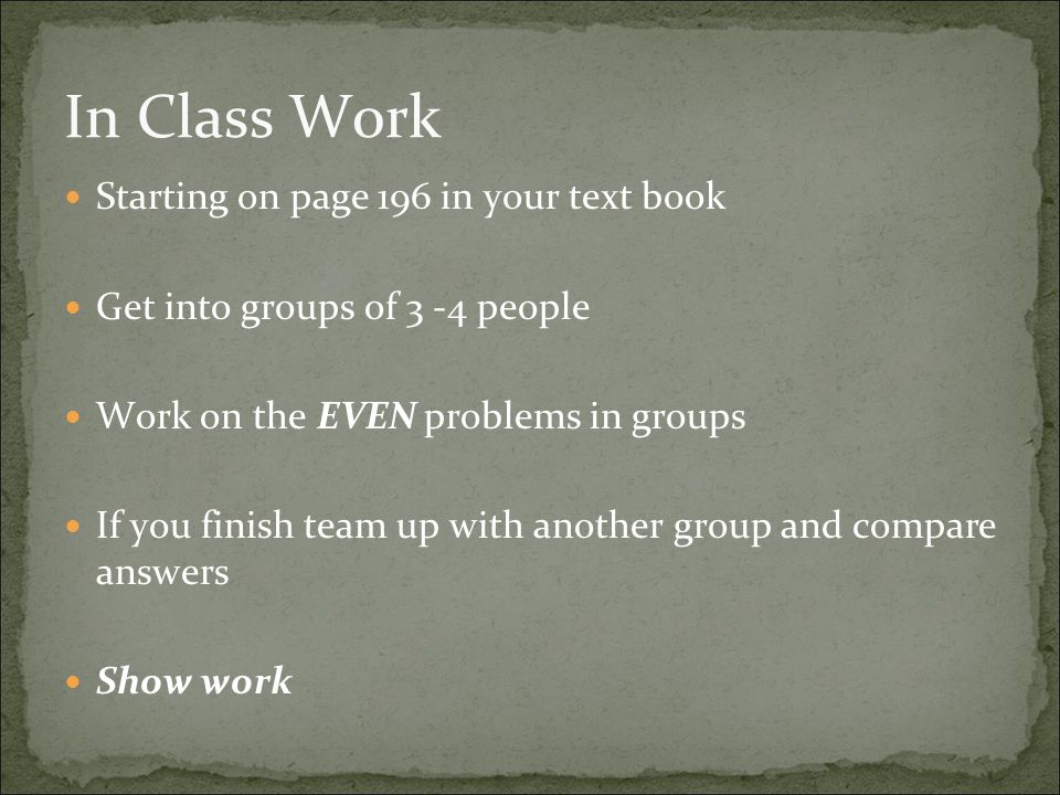 In Class Work Starting on page 196 in your text book