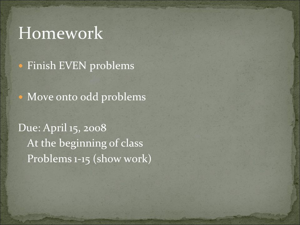 Homework Finish EVEN problems Move onto odd problems