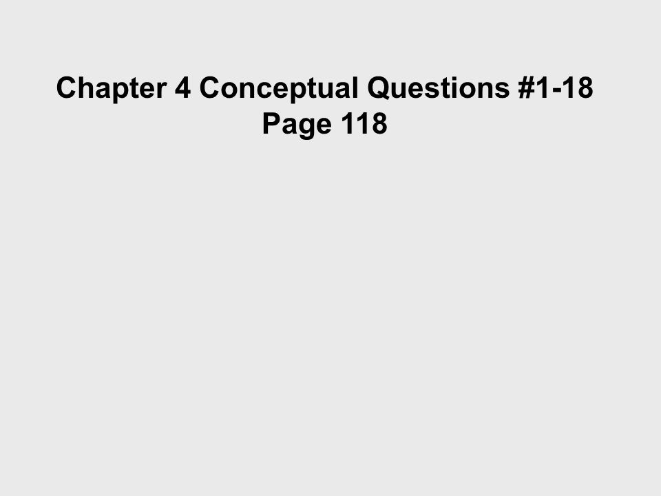 Chapter 4 Conceptual Questions #1-18