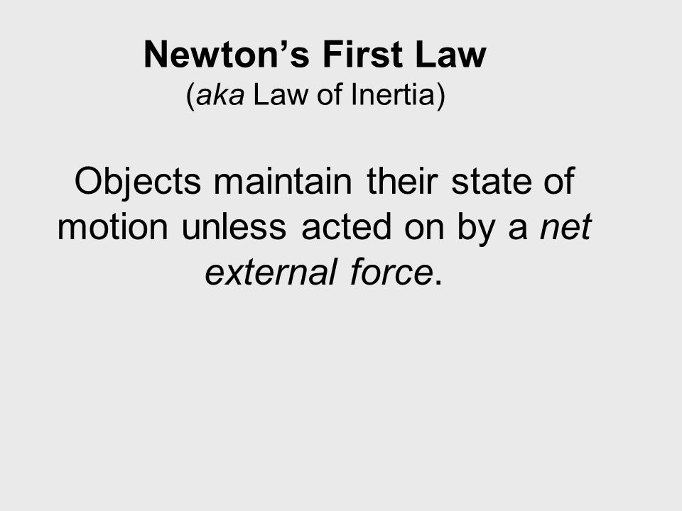 Newton's First Law (aka Law of Inertia)
