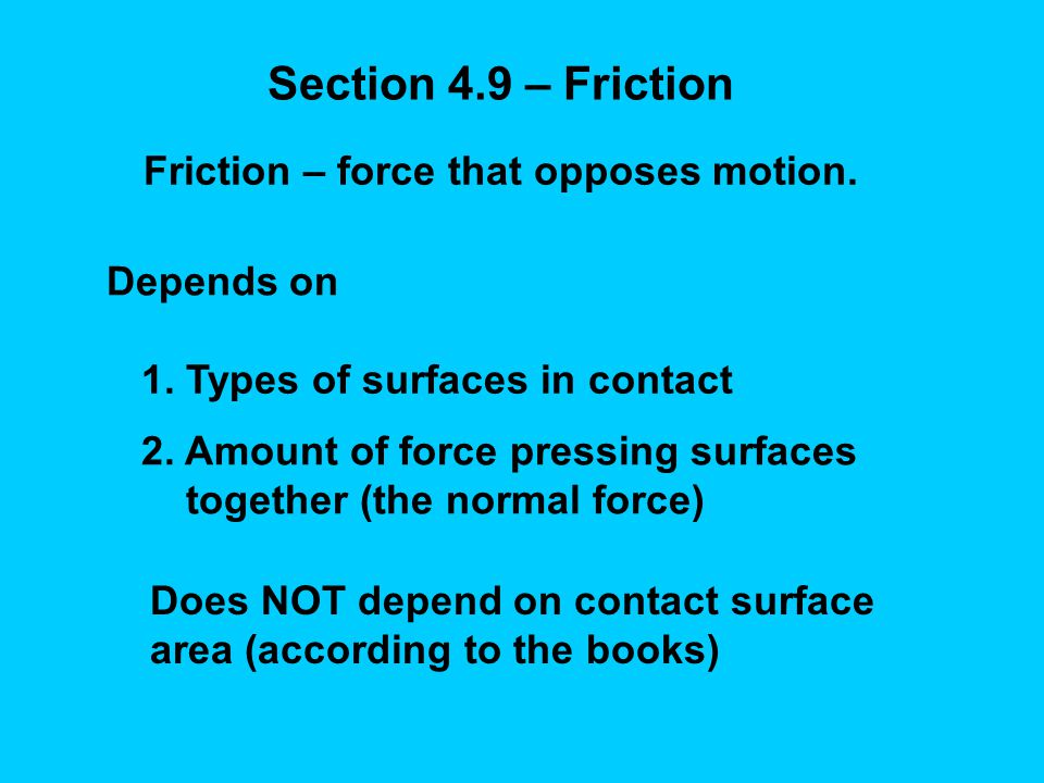 Friction – force that opposes motion.