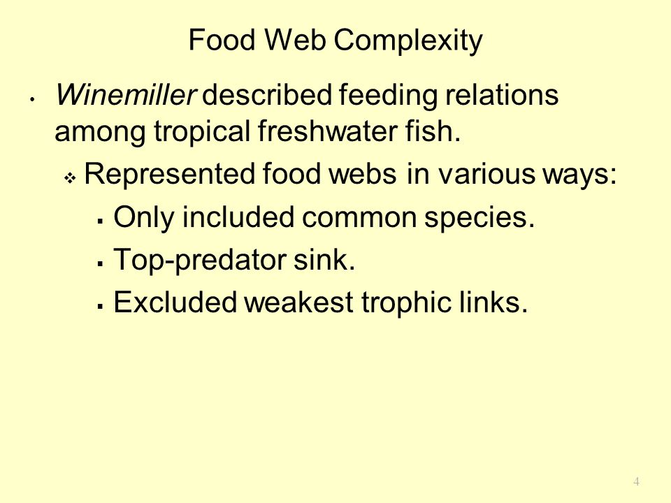 Food Web Complexity Winemiller described feeding relations among tropical freshwater fish. Represented food webs in various ways: