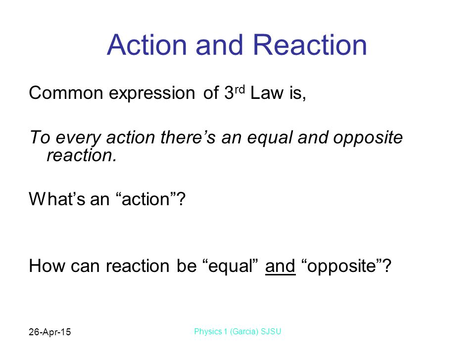 Action and Reaction Common expression of 3rd Law is,