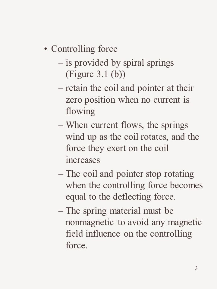 Controlling force is provided by spiral springs (Figure 3.1 (b)) retain the coil and pointer at their zero position when no current is flowing.