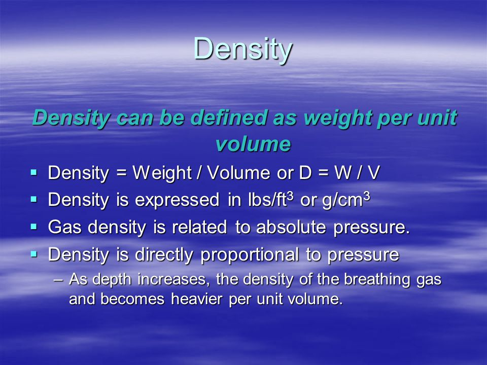 Density can be defined as weight per unit volume