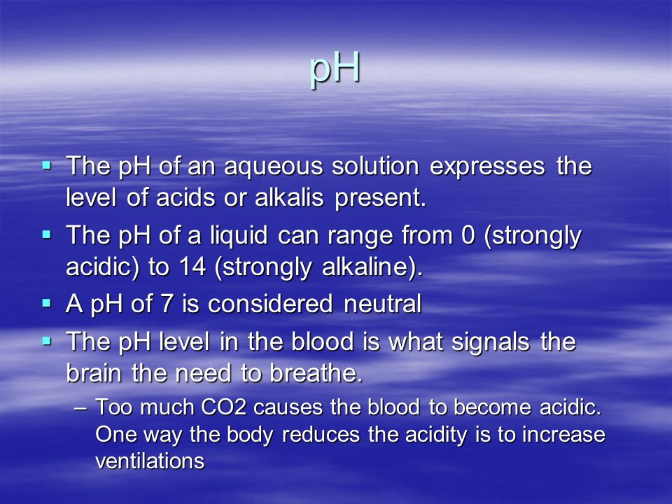 pH The pH of an aqueous solution expresses the level of acids or alkalis present.
