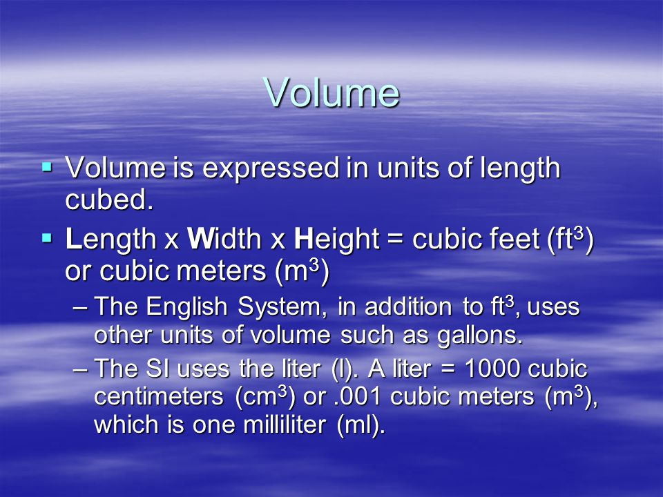 Volume Volume is expressed in units of length cubed.