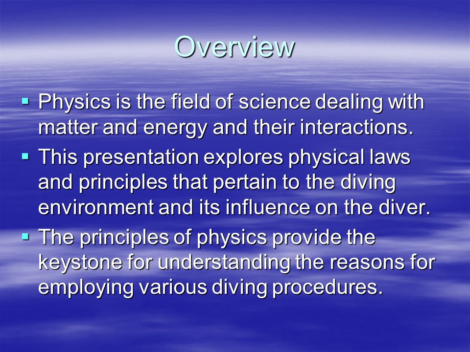 Overview Physics is the field of science dealing with matter and energy and their interactions.