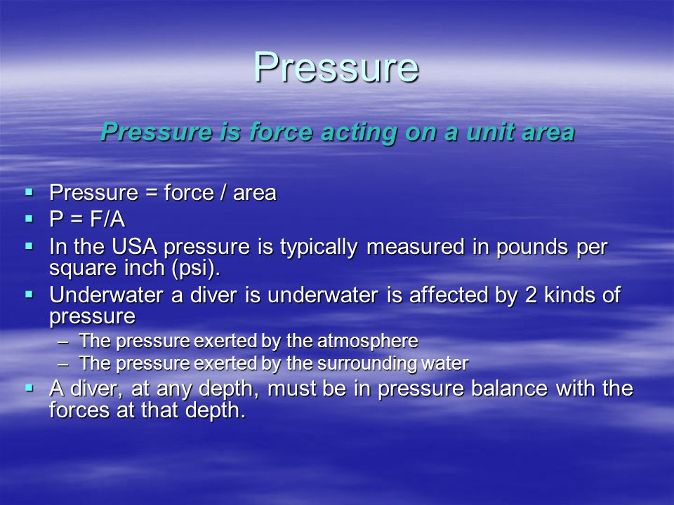 Pressure is force acting on a unit area