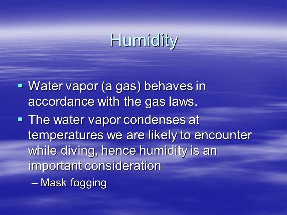 Humidity Water vapor (a gas) behaves in accordance with the gas laws.