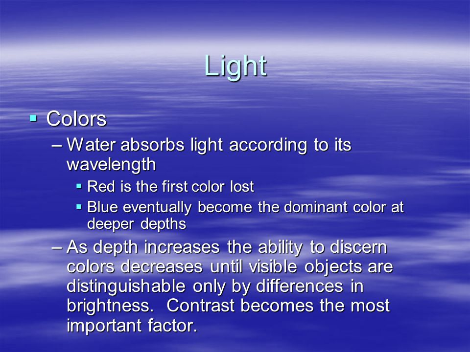 Light Colors Water absorbs light according to its wavelength