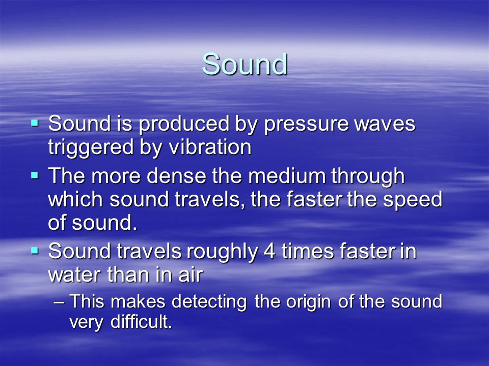 Sound Sound is produced by pressure waves triggered by vibration
