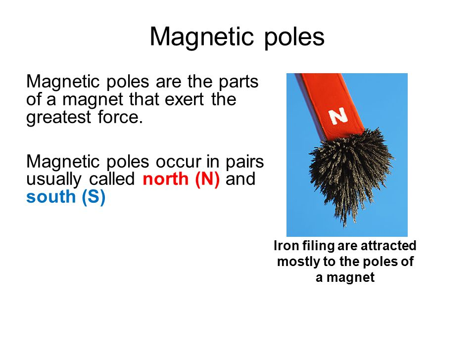 Iron filing are attracted mostly to the poles of a magnet