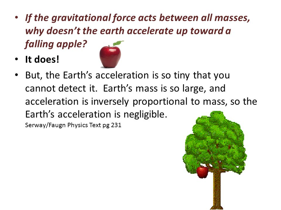 If the gravitational force acts between all masses, why doesn't the earth accelerate up toward a falling apple