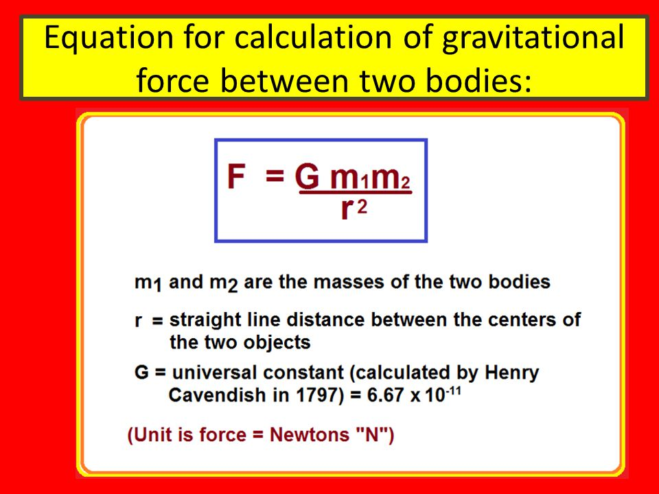 Equation for calculation of gravitational force between two bodies: