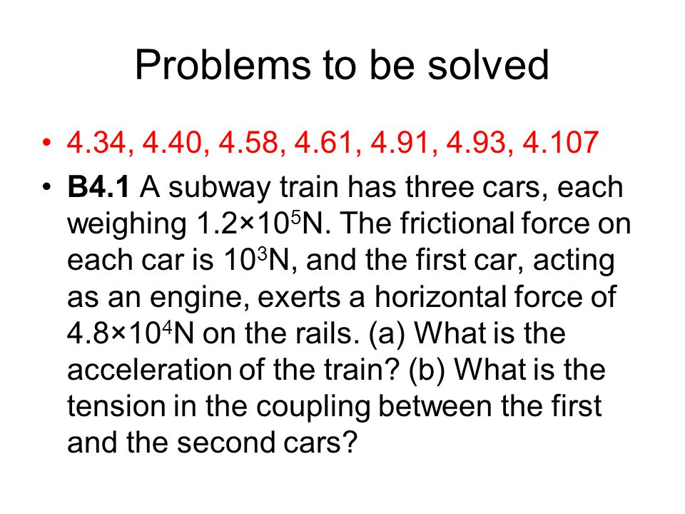 Problems to be solved 4.34, 4.40, 4.58, 4.61, 4.91, 4.93,