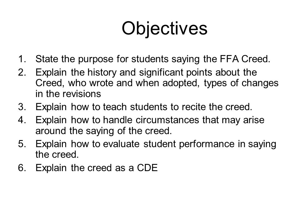 Objectives 1. State the purpose for students saying the FFA Creed.