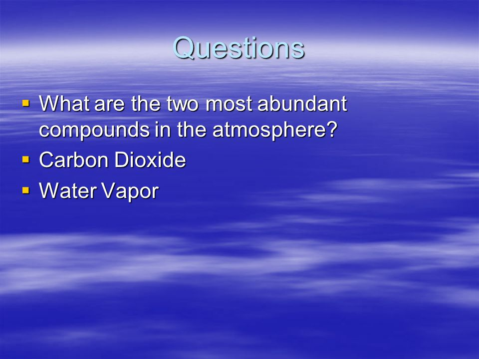 Questions What are the two most abundant compounds in the atmosphere